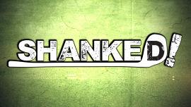 Shanked!