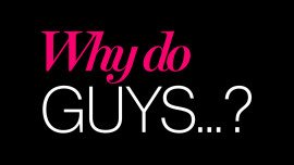 Why Do Guys…