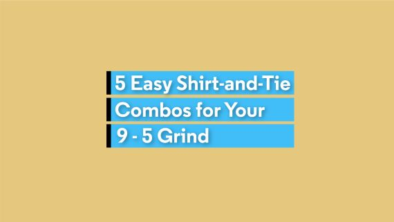 5 Easy Shirt-and-Tie Combos for Your 9–5 Grind