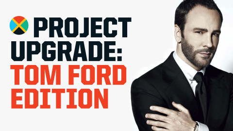 Project Upgrade: Tom Ford Edition