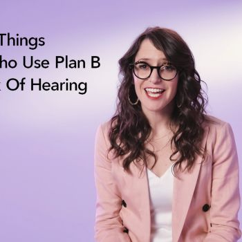 6 Things People Who Use Plan B Are Sick Of Hearing
