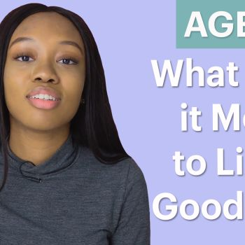 70 Women Ages 5-75 Answer: What's a Good Life Mean to You?