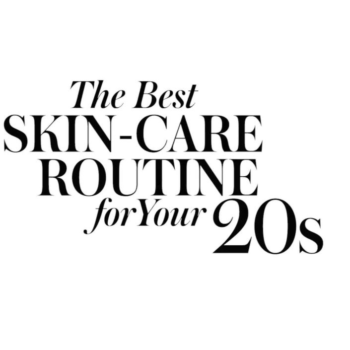 The Best Skin-Care Routine for Your 20s