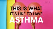 This is What It's Like to Have Asthma