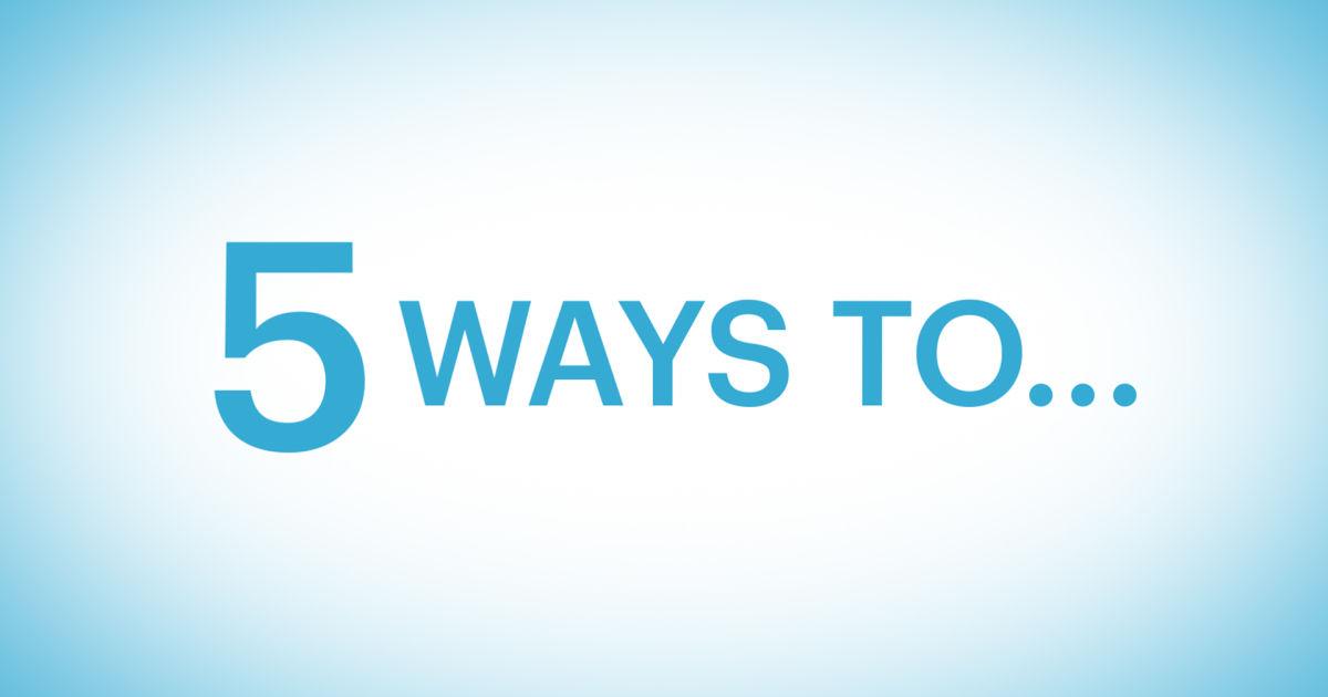 5 ways to...