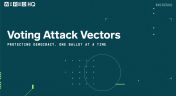 Thumbnail of CES HQ 2021: Voting Attack Vectors and Securing Democratic Processes