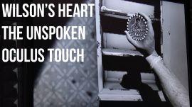 Oculus Touch Games: Wilson's Heart, The Unspoken