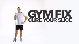 Gym Fix: Cure Your Slice