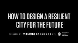 How To Design A Resilient City For The Future | WIRED Brand Lab