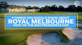 9 Things You Should Know About Royal Melbourne, Host of the 2019 Presidents Cup
