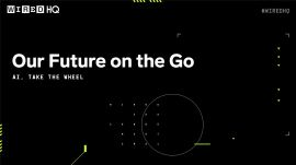 WIRED HQ 2021: Our Future on the Go, with AI Behind the Wheel