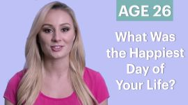 70 People Ages 5-75 Answer: What Was the Happiest Day of Your Life?