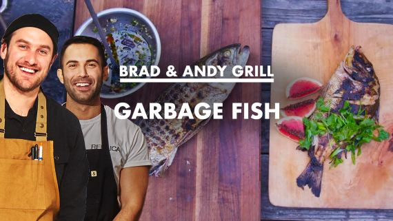 """Brad and Andy Grill """"Garbage Fish"""""""