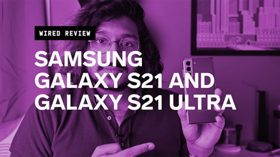 Review: Samsung Galaxy S21 and S21 Ultra Phones